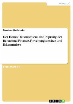 Der Homo Oeconomicus als Ursprung der Behavioral Finance. Forschungsansätze und Erkenntnisse - Hallstein, Torsten
