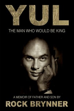 YUL The Man Who Would Be King (eBook, ePUB) - Brynner, Rock