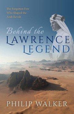 Behind the Lawrence Legend - Walker, Philip