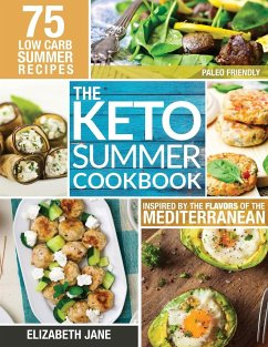 Keto Summer Cookbook: 75 Low Carb Recipes Inspired by the Flavors of the Mediterranean - Jane, Elizabeth