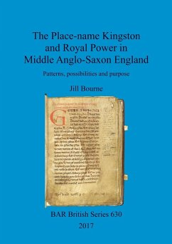 The Place-name Kingston and Royal Power in Middle Anglo-Saxon England: Patterns, possibilities and purpose - Bourne, Jill