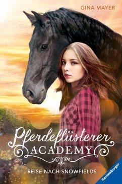 Reise nach Snowfields / Pferdeflüsterer Academy Bd.1 - Mayer, Gina