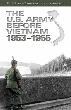U.S. Army Campaigns of the Vietnam War: The U.S. Army Before Vietnam, 1953-1965: The U.S. Army Before Vietnam, 1953-1965 - Carter, Donald A.