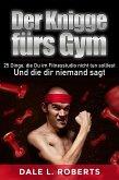 Der Knigge fürs Gym: 25 Dinge, die Du im Fitnesstudio nicht tun solltest und die dir niemand sagt (eBook, ePUB)