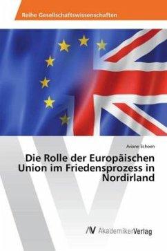 Die Rolle der Europäischen Union im Friedensprozess in Nordirland