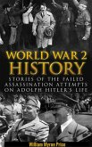 World War 2 History: Stories of the Failed Assassination Attempts on Adolf Hitler's Life (eBook, ePUB)