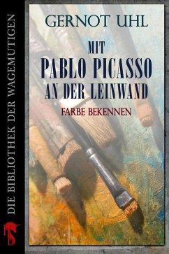 Mit Pablo Picasso an der Leinwand (eBook, ePUB) - Uhl, Gernot