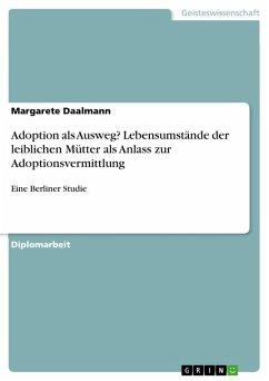 Adoption als Ausweg? Lebensumstände der leiblichen Mütter als Anlass zur Adoptionsvermittlung (eBook, PDF)