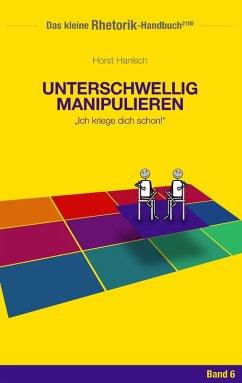 Rhetorik-Handbuch 2100 - Unterschwellig manipulieren (eBook, ePUB)