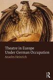 Theatre in Europe Under German Occupation (eBook, PDF)