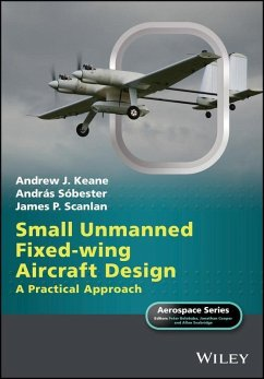 Small Unmanned Fixed-wing Aircraft Design (eBook, ePUB) - Keane, Andrew J.; Sóbester, András; Scanlan, James P.