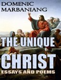 The Unique Christ: Essays and Poems (eBook, ePUB)