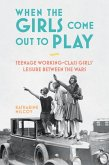 When the Girls Come Out to Play (eBook, PDF)