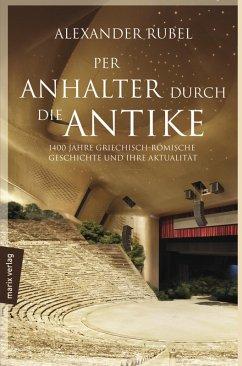 Per Anhalter durch die Antike (eBook, ePUB) - Rubel, Alexander