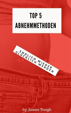TOP 5 Abnehmmethoden (eBook, ePUB) - Tough, John