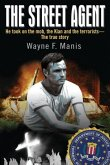 The Street Agent: He took on the mob, the Klan and the terrorists-The true story