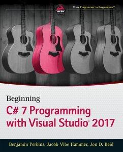 Beginning C# 7 Programming with Visual Studio 2017 - Perkins, Benjamin;Hammer, Jacob Vibe;Reid, Jon D.