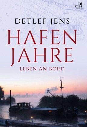 Hafenjahre. Leben an Bord - Jens, Detlef