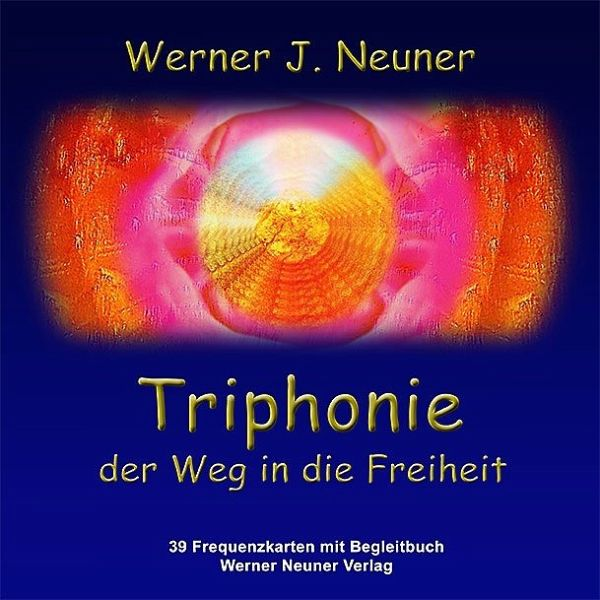 Triphonie - Der Weg in die Freiheit, m. 39 Farbfrequenzkarten - Neuner, Werner J.