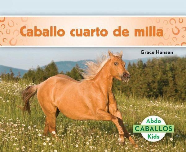 Caballo Cuarto de Milla (Quarter Horses) (Spanish Version) von Grace ...