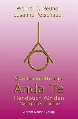 Symbolkräfte der Anda Te - Neuner, Werner J.; Petschauer, Susanne