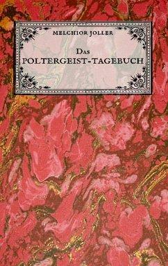 Das Poltergeist-Tagebuch des Melchior Joller - Protokoll der Poltergeistphänomene im Spukhaus zu Stans (eBook, ePUB)