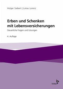 Erben und Schenken mit Lebensversicherungen (eBook, PDF) - Lorenz, Lukas; Siebert, Holger