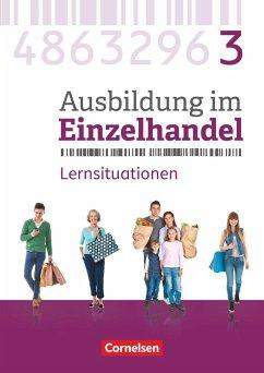 Ausbildung im Einzelhandel 3. Ausbildungsjahr - Allgemeine Ausgabe - Arbeitsbuch mit Lernsituationen