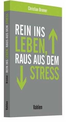 Rein ins Leben, raus aus dem Stress - Bremer, Christian