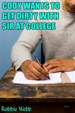 Cody Wants To Get Dirty With Sir At College (eBook, ePUB)