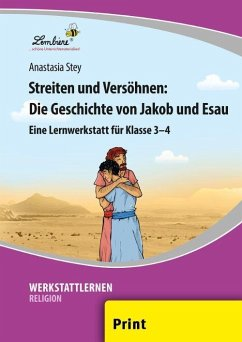 Streiten und Versöhnen: Die Geschichte von Jakob und Esau