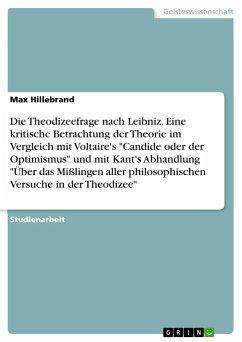 Die Theodizeefrage nach Leibniz. Eine kritische Betrachtung der Theorie im Vergleich mit Voltaire's