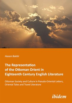 The Representation of the Ottoman Orient in Eighteenth Century English Literature (eBook, PDF) - Baktir, Hasan