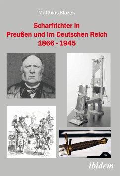 Scharfrichter in Preußen und im Deutschen Reich 1866 - 1945 (eBook, PDF) - Blazek, Matthias; Blazek, Matthias