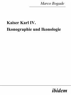 Kaiser Karl IV. - Ikonographie und Ikonologie (eBook, PDF) - Bogade, Marco; Bogade, Marco