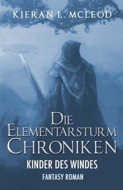 Die Kinder des Windes / Die Elementarsturm-Chroniken Bd.1-3 (eBook, ePUB) - McLeod, Kieran L.