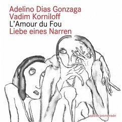 Liebe eines Narren - Korniloff, Vadim; Dias Gonzaga, Adelino