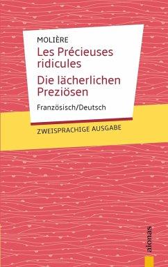 Les Précieuses ridicules / Die lächerlichen Preziösen: Zweisprachig Französisch / Deutsch - Molière, Jean-Baptiste