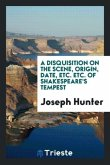 A Disquisition on the Scene, Origin, Date, Etc. Etc. of Shakespeare's Tempest