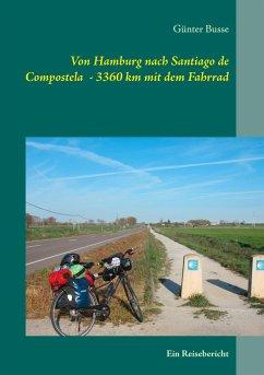 Von Hamburg nach Santiago de Compostela - 3360 km mit dem Fahrrad - Busse, Günter