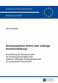 Rechtsstaatliches Defizit oder zulässige Rechtsfortbildung? - Karsten, Arne