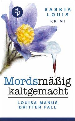 Mordsmäßig kaltgemacht / Louisa Manu Bd.3 (eBook, ePUB) - Louis, Saskia