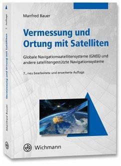 Vermessung und Ortung mit Satelliten - Bauer, Manfred
