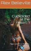 Cuckolded at the resort 7: Paige submits to Matthew, and cucks Colin (Cuck Vacation, #7) (eBook, ePUB)