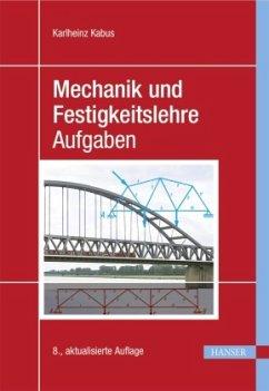 Mechanik und Festigkeitslehre - Aufgaben - Kabus, Karlheinz