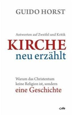 Kirche neu erzählt - Horst, Guido
