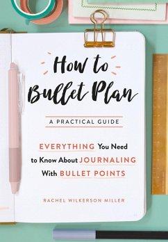 How to Bullet Plan (eBook, ePUB) - Miller, Rachel Wilkerson