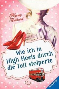 Wie ich in High Heels durch die Zeit stolperte (Mängelexemplar) - Hubbard, Mandy