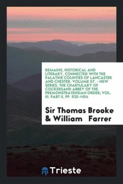 Remains, Historical and Literary, Connected with the Palatine Counties of Lancaster and Chester. Volume 57. - New Series. The Chartulary of Cockersand Abbey of the Premonstratensian Order; Vol. III. Part II, pp. 925-1104
