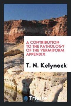 A Contribution to the Pathology of the Vermiform Appendix